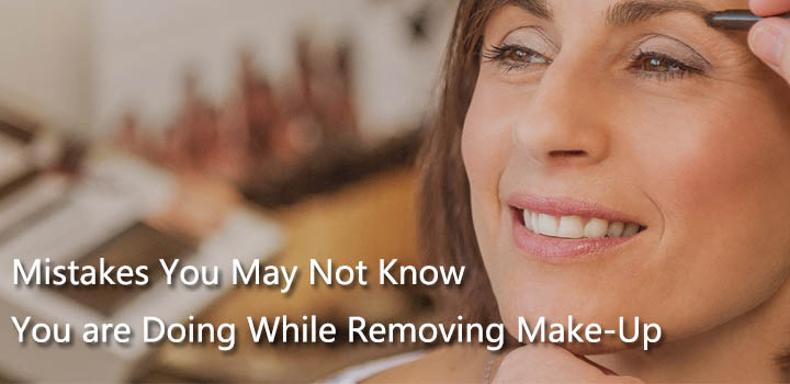 Mistakes You May Not Know You are Doing While Removing Make-Up